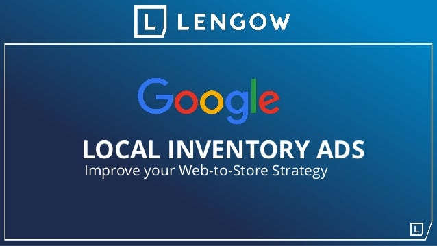 LOCAL INVENTORY ADS Improve your Web-to-Store Strategy