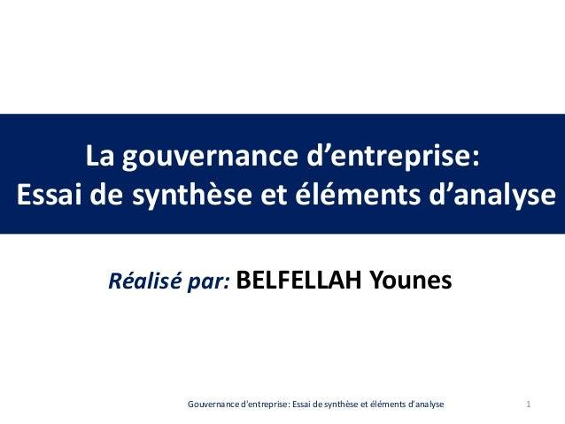La gouvernance d'entreprise: Essai de synthèse et éléments d'analyse Réalisé par: BELFELLAH Younes 1Gouvernance d'entrepri...