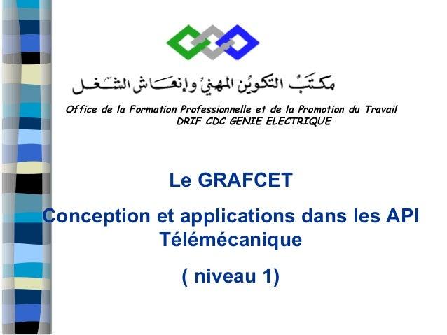 Office de la Formation Professionnelle et de la Promotion du Travail DRIF CDC GENIE ELECTRIQUE Le GRAFCET Conception et ap...