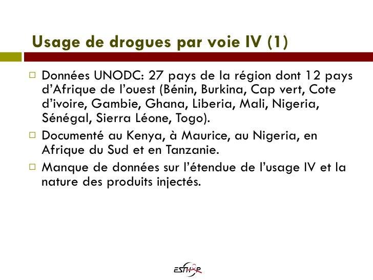 Usage de drogues par voie IV (1) <ul><li>Données UNODC: 27 pays de la région dont 12 pays d'Afrique de l'ouest (Bénin, Bur...