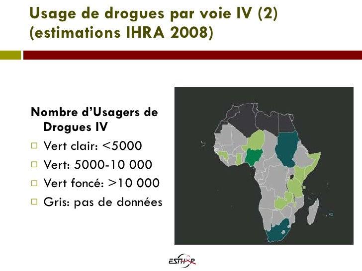 Usage de drogues par voie IV (2) (estimations IHRA 2008) <ul><li>Nombre d'Usagers de Drogues IV </li></ul><ul><li>Vert cla...