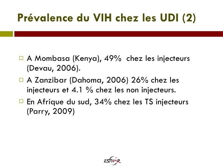 Prévalence du VIH chez les UDI  (2) <ul><li>A Mombasa (Kenya), 49%  chez les injecteurs (Devau, 2006). </li></ul><ul><li>A...