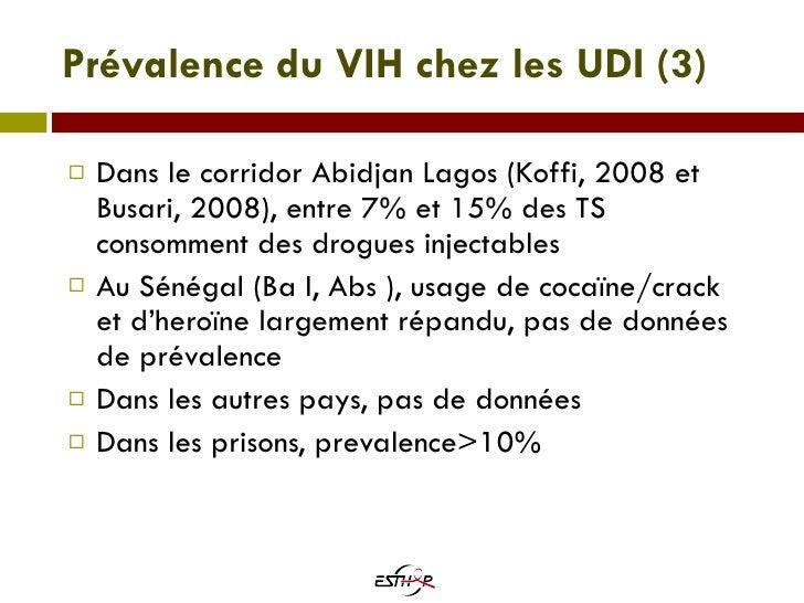 Prévalence du VIH chez les UDI  (3) <ul><li>Dans le corridor Abidjan Lagos (Koffi, 2008 et Busari, 2008), entre 7% et 15% ...