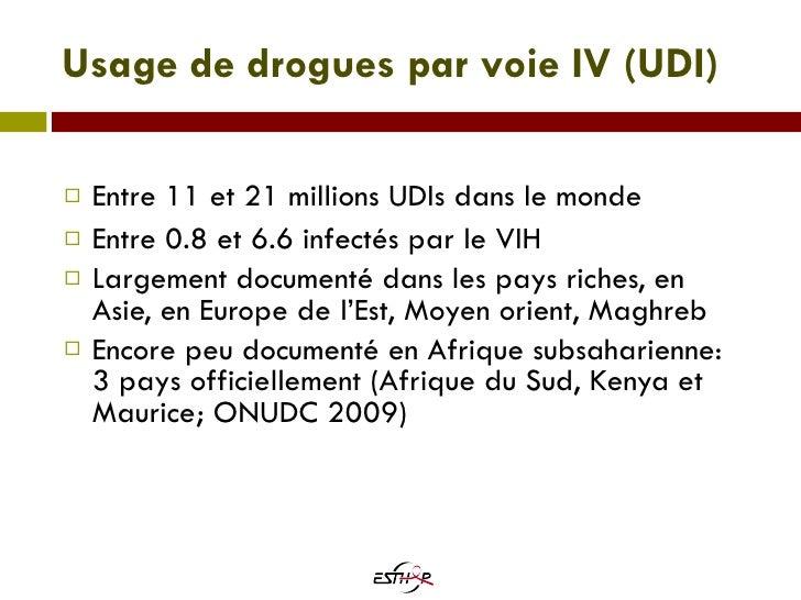 Usage de drogues par voie IV (UDI) <ul><li>Entre 11 et 21 millions UDIs dans le monde </li></ul><ul><li>Entre 0.8 et 6.6 i...
