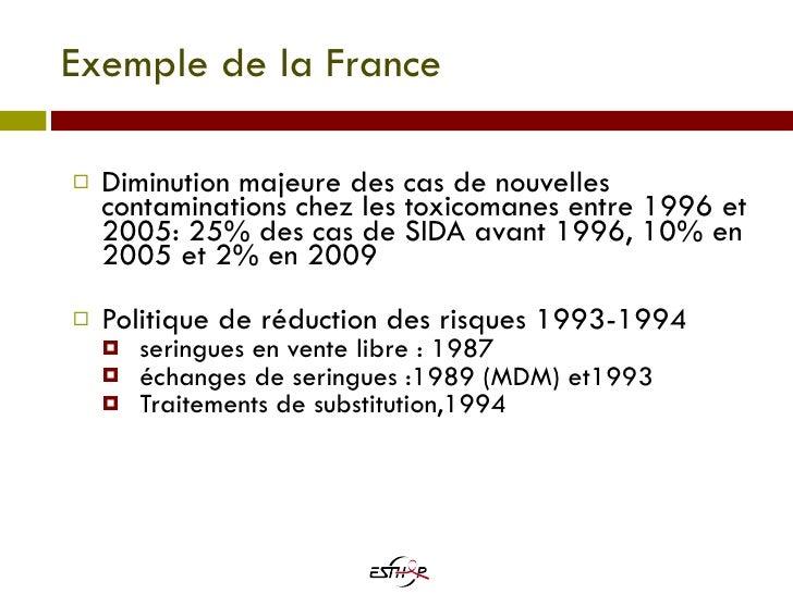 Exemple de la France <ul><li>Diminution majeure des cas de nouvelles contaminations chez les toxicomanes entre 1996 et 200...