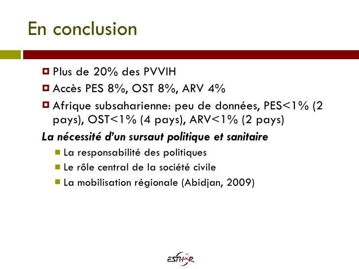 En conclusion <ul><ul><li>Plus de 20% des PVVIH </li></ul></ul><ul><ul><li>Accès PES 8%, OST 8%, ARV 4% </li></ul></ul><ul...