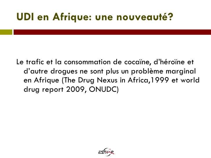 UDI en Afrique: une nouveauté? <ul><li>Le trafic et la consommation de cocaïne, d'héroïne et d'autre drogues ne sont plus ...