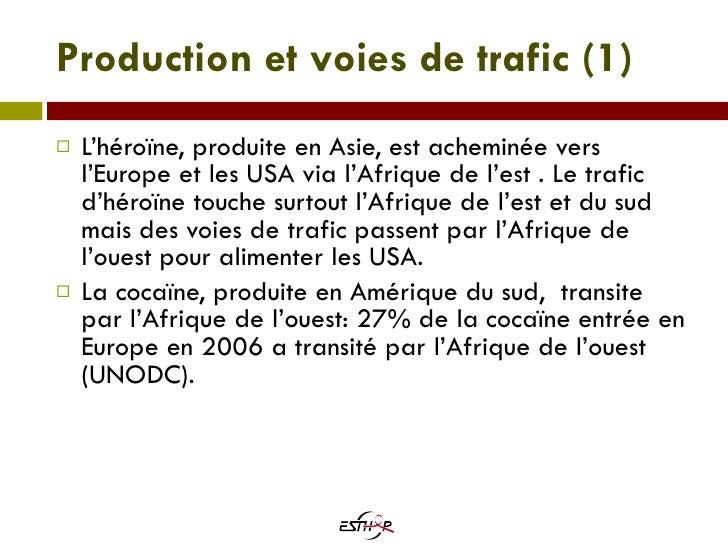 Production et voies de trafic (1) <ul><li>L'héroïne, produite en Asie, est acheminée vers l'Europe et les USA via l'Afriqu...