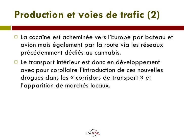 Production et voies de trafic (2) <ul><li>La cocaïne est acheminée vers l'Europe par bateau et avion mais également par la...