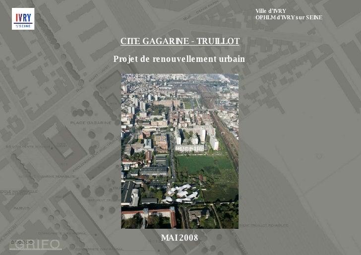 Ville d'IVRY OPHLM d'IVRY sur SEINE CITE GAGARINE - TRUILLOT Projet de renouvellement urbain MAI 2008