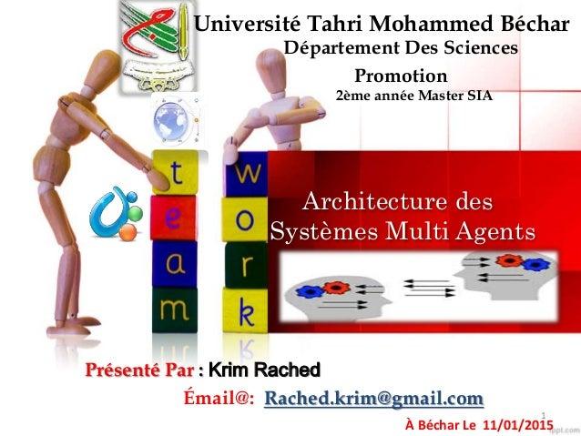 Architecture des Systèmes Multi Agents Université Tahri Mohammed Béchar Département Des Sciences Promotion 2ème année Mast...
