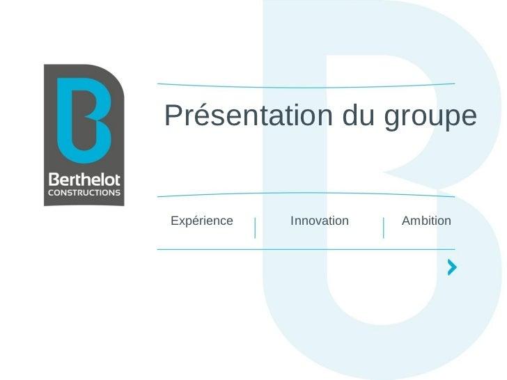 Présentation du groupeExpérience   Innovation   Ambition