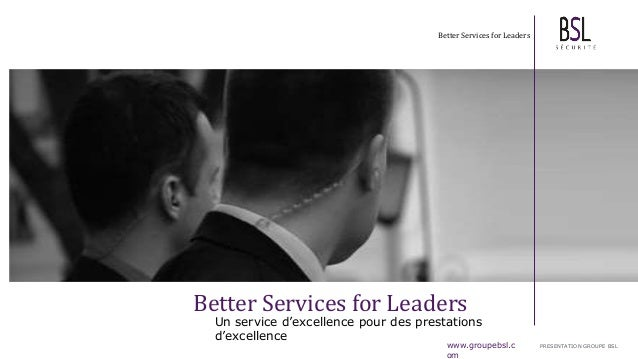 Better Services for Leaders Un service d'excellence pour des prestations d'excellence Better Services for Leaders www.grou...