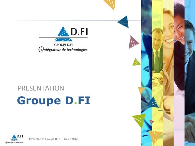 Présentation Groupe D.FI – Juillet 20121PRESENTATIONGroupe D.FI