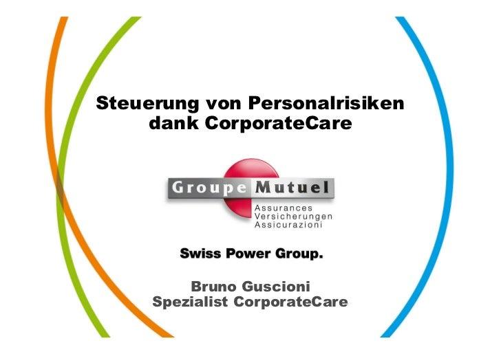 Steuerung von Personalrisiken     dank CorporateCare         Bruno Guscioni     Spezialist CorporateCare