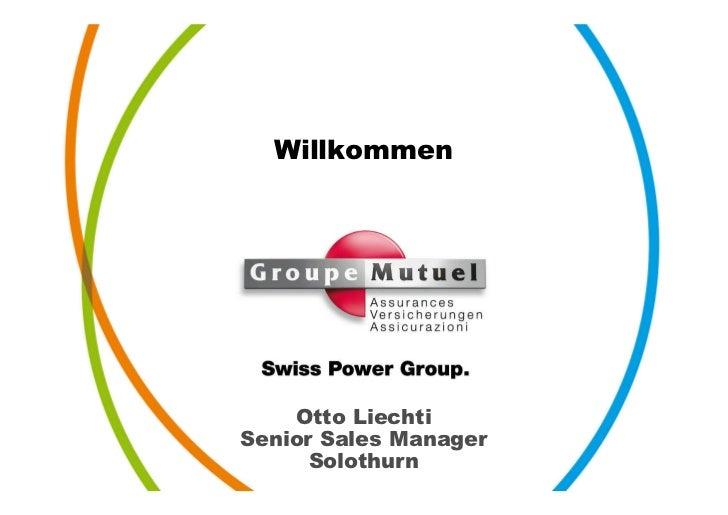 Willkommen    Otto LiechtiSenior Sales Manager      Solothurn