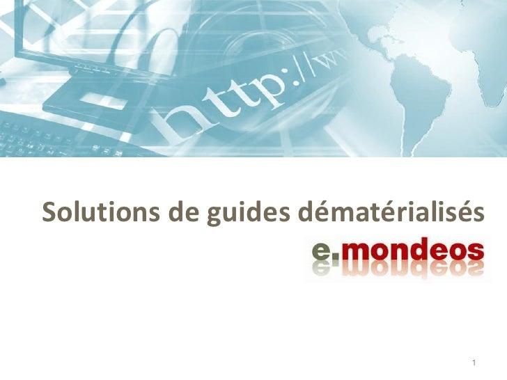 Solutions de guides dématérialisés                                1