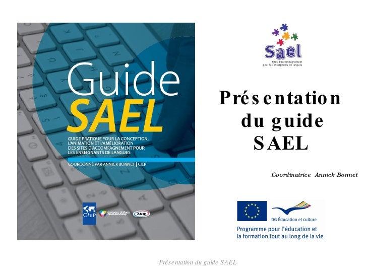 Présentation  du guide SAEL Présentation du guide SAEL Coordinatrice  Annick Bonnet