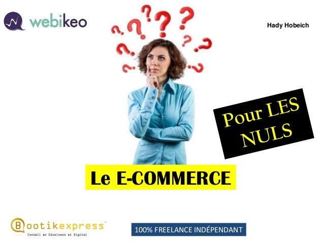 Le E-COMMERCE  Hady Hobeich  100% FREELANCE INDÉPENDANT