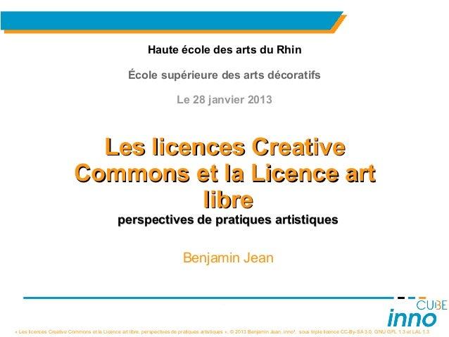 « Les licences Creative Commons et la Licence art libre, perspectives de pratiques artistiques », © 2013 Benjamin Jean, in...