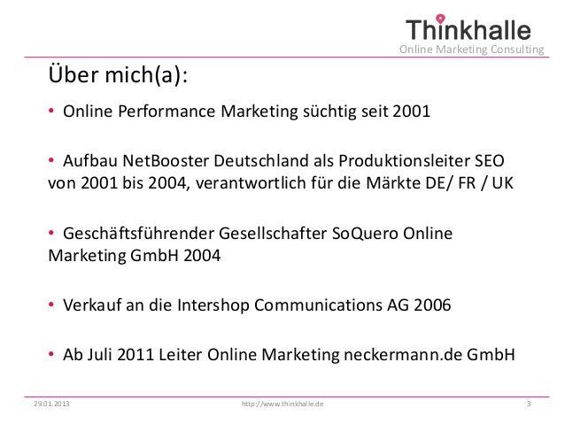 Online Marketing Consulting   Über mich(a):   • Online Performance Marketing süchtig seit 2001   • Aufbau NetBooster Deuts...