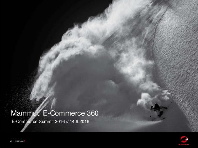 Mammut: E-Commerce 360 E-Commerce Summit 2016 // 14.6.2016