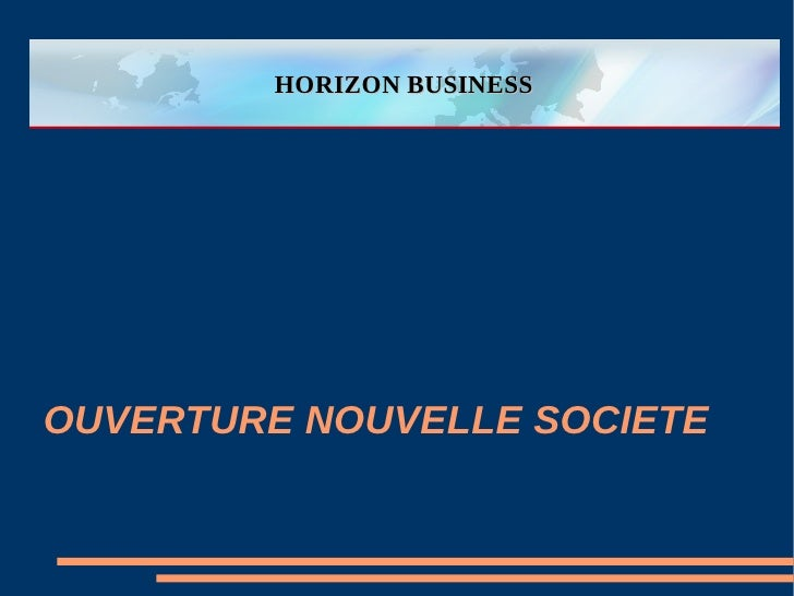 HORIZON BUSINESS     OUVERTURE NOUVELLE SOCIETE