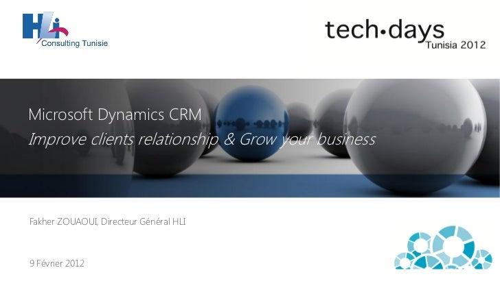 Microsoft Dynamics CRMImprove clients relationship & Grow your businessFakher ZOUAOUI, Directeur Général HLI9 Février 2012