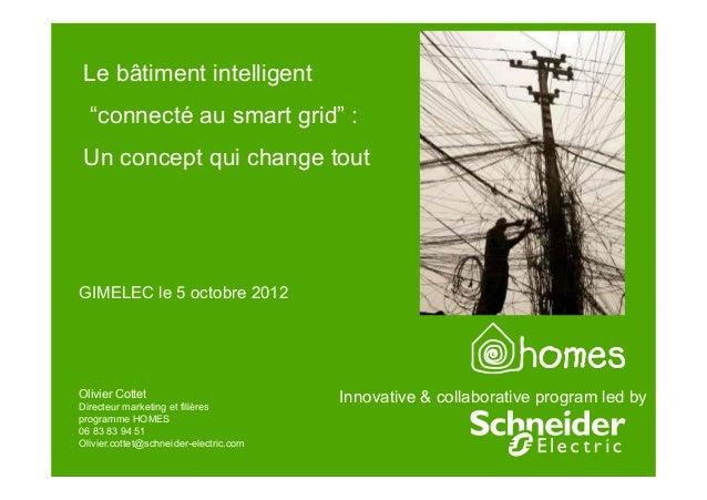 """Le bâtiment intelligent  """"connecté au smart grid"""" : Un concept qui change toutGIMELEC le 5 octobre 2012Olivier Cottet     ..."""