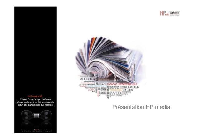 Présentation HP media HP media SA Régie d'espaces publicitaires offrant un large éventail de supports pour des campagnes s...