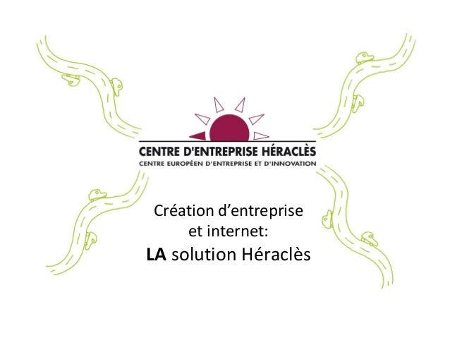 Création d'entreprise    et internet:LA solution Héraclès