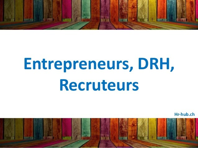 Entrepreneurs, DRH, Recruteurs Hr-hub.ch