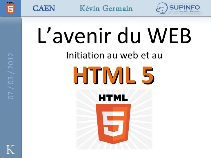 L'avenir du WEB                   Initiation au web et au07 / 03 / 2012                    HTML 5