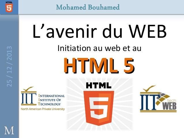 25 / 12 / 2013  L'avenir du WEB Initiation au web et au  HTML 5