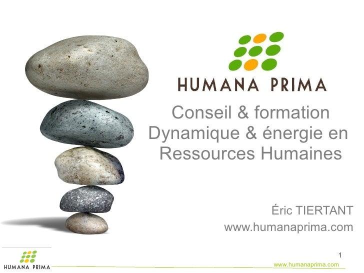 Conseil & formation Dynamique & énergie en  Ressources Humaines Éric TIERTANT www.humanaprima.com