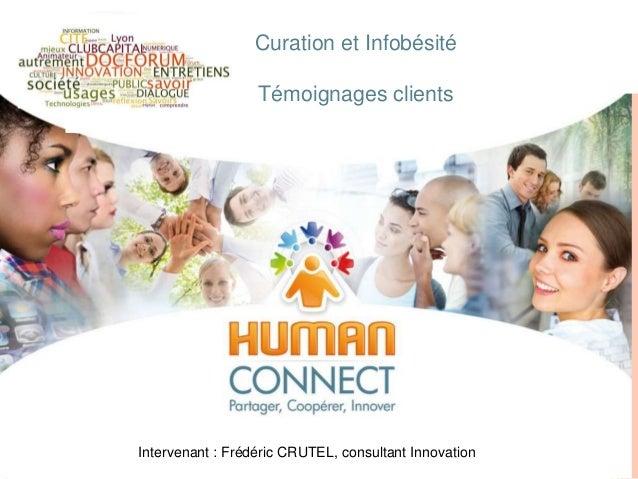 Curation et InfobésitéTémoignages clientsIntervenant : Frédéric CRUTEL, consultant Innovation