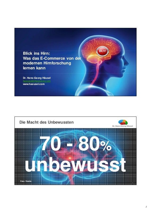 1 1 Blick ins Hirn: Was das E-Commerce von der modernen Hirnforschung lernen kann Dr. Hans-Georg Häusel haeusel@haeusel.co...