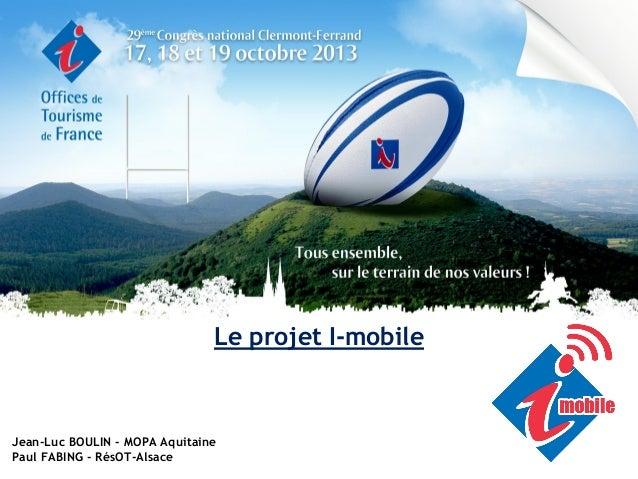 Le projet I-mobile  Jean-Luc BOULIN - MOPA Aquitaine Paul FABING - RésOT-Alsace