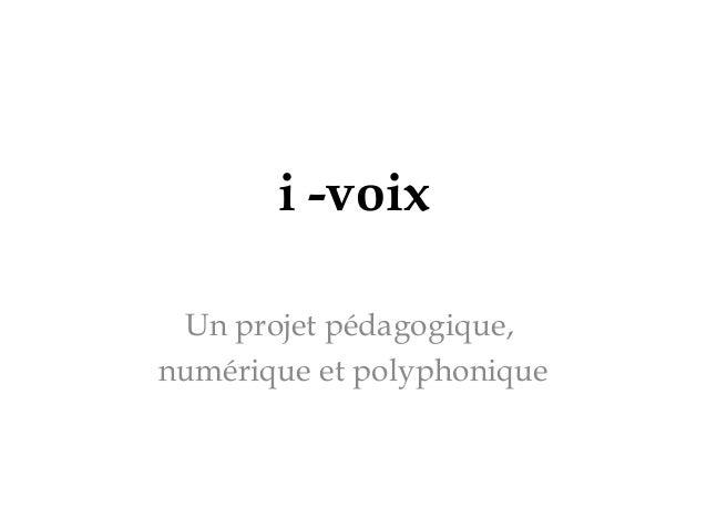 i -voix Un projet pédagogique, numérique et polyphonique