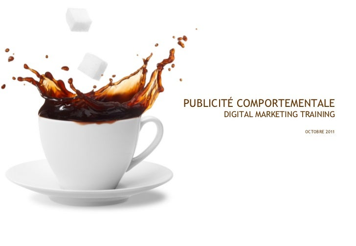 PUBLICITÉ COMPORTEMENTALE DIGITAL MARKETING TRAINING OCTOBRE 2011