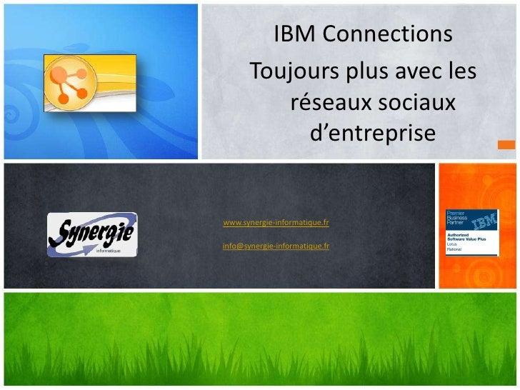 IBM Connections       Toujours plus avec les           réseaux sociaux             d'entreprisewww.synergie-informatique.f...