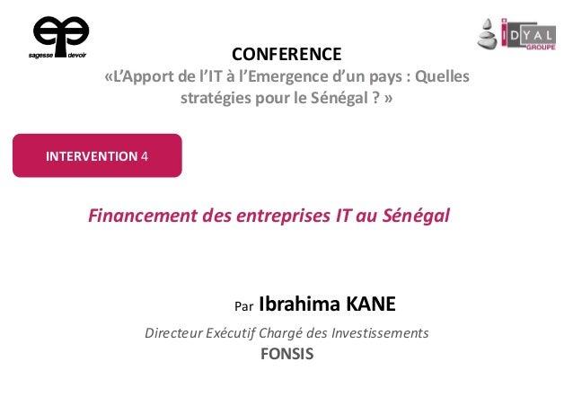 Par Ibrahima KANE Directeur Exécutif Chargé des Investissements FONSIS Financement des entreprises IT au Sénégal INTERVENT...