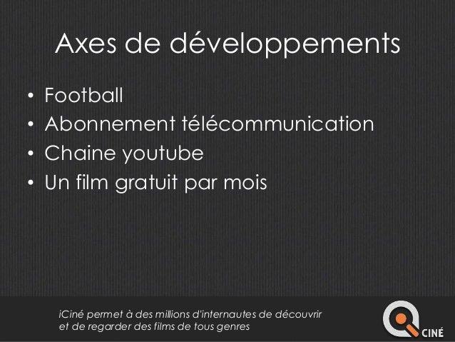 Axes de développements  • Football  • Abonnement télécommunication  • Chaine youtube  • Un film gratuit par mois  iCiné pe...