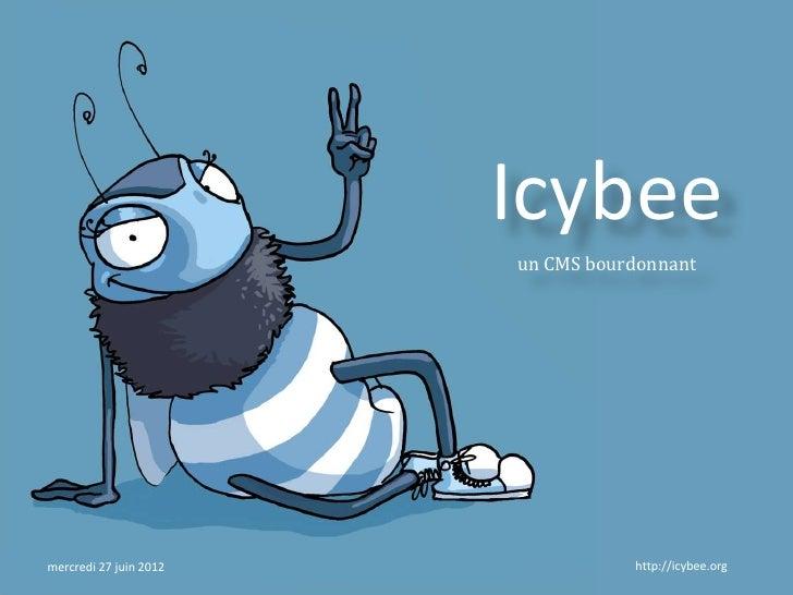Icybee                        un CMS bourdonnantmercredi 27 juin 2012              http://icybee.org