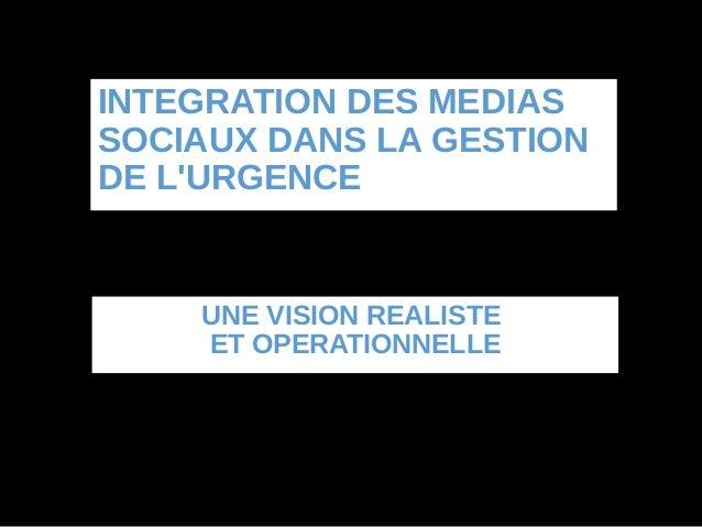 INTEGRATION DES MEDIASSOCIAUX DANS LA GESTIONDE LURGENCE         UNE VISION REALISTE         ET OPERATIONNELLE  PRSENTATIO...