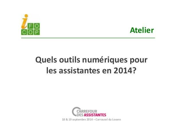 Atelier  Quels outils numériques pour  les assistantes en 2014?  18 & 19 septembre 2014 – Carrousel du Louvre