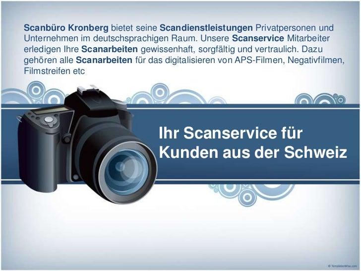 Scanbüro Kronberg bietet seine Scandienstleistungen Privatpersonen undUnternehmen im deutschsprachigen Raum. Unsere Scanse...