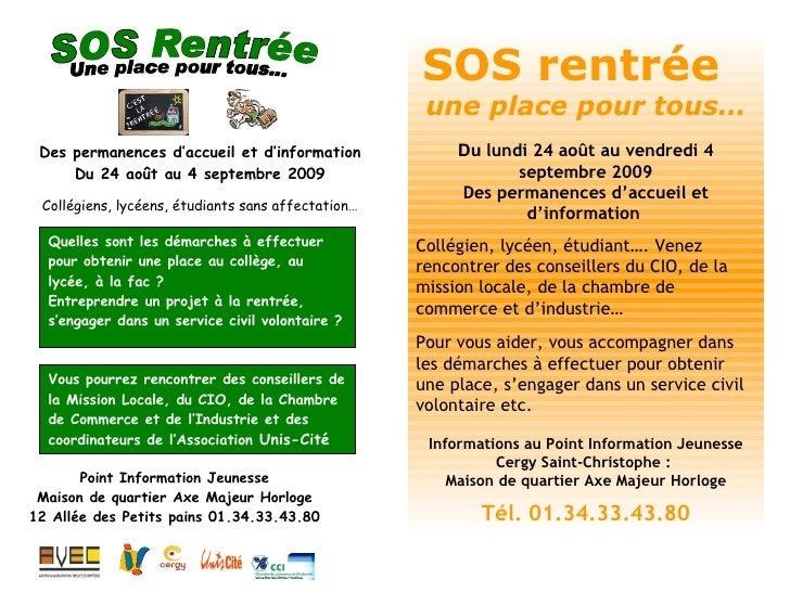 SOS rentrée  une place pour tous… Du  lundi 24 août au vendredi 4 septembre 2009 Des permanences d'accueil et d'informatio...