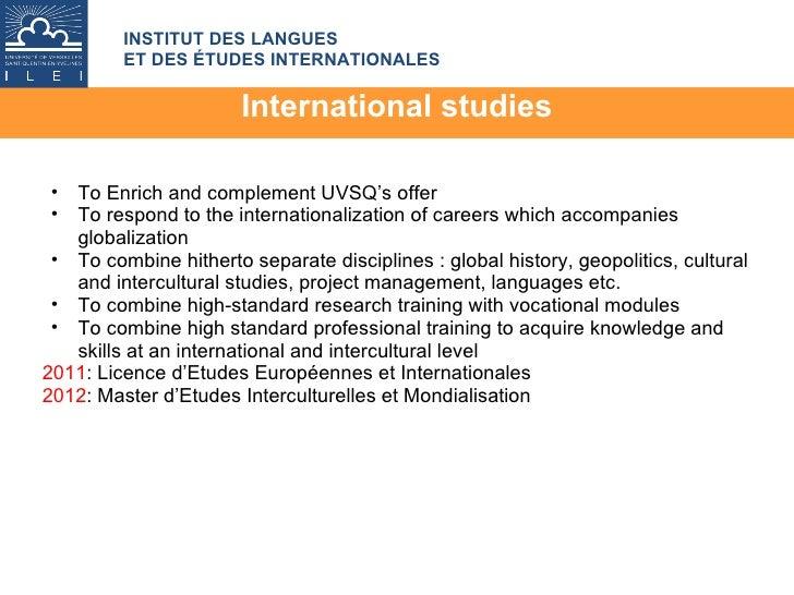 International studies <ul><li>   </li></ul><ul><ul><li>To Enrich and complement UVSQ's offer </li></ul></ul><ul><ul><li>T...
