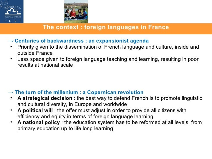 The context : foreign languages in France <ul><li>->  Centuries of backwardness : an expansionist agenda </li></ul><ul><ul...